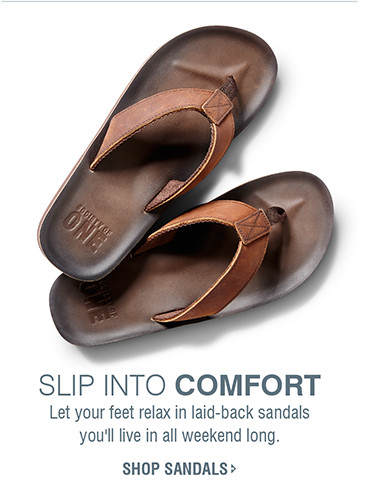 Slip into comfort | Let your feet relax in laid-back sandals you'll live in all weekend long. | SHOP SANDALS