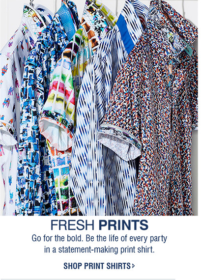 FRESH PRINTS | Go for the bold. Be the life of every party in a statement-making print shirt. | SHOP PRINT SHIRTS