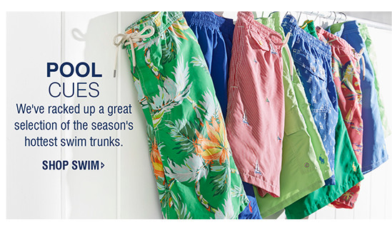 POOL CUES | We've racked up a great selection of the season's hottest swim trunks. | SHOP SWIM