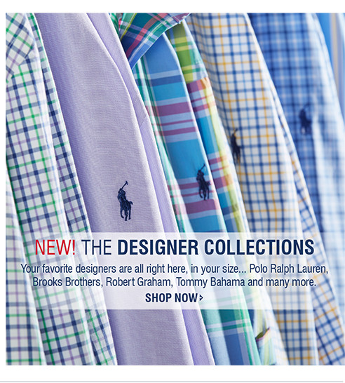 NEW! THE DESIGNER COLLECTIONS | Your favorite designers are all right here, in your size... Polo Ralph Lauren,