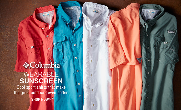 Columbia   WEARABLE SUNSCREEN   Cool sport shirts that make the great outdoors even better.   SHOP NOW