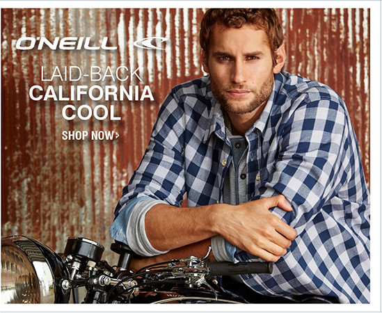 O'NEILL   LAID-BACK CALIFORNIA COOL   SHOP NOW