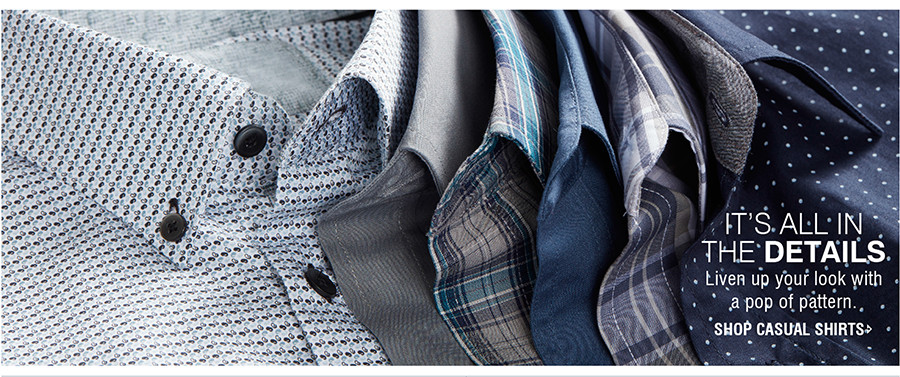 IT'S ALL IN THE DETAILS   Liven up your look with a pop of pattern.   SHOP CASUAL SHIRTS