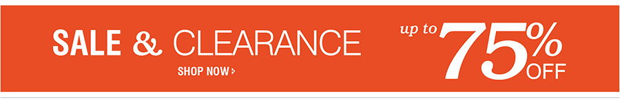 SALE & CLEARANCE UP TO 75% OFF   SHOP NOW