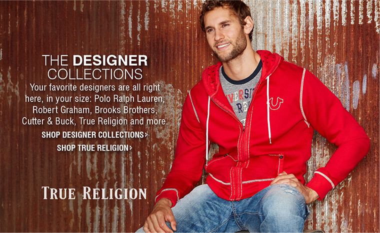 the DESIGNER Collections | Your favorite designers are all right here, in your size: Polo Ralph Lauren, Robert Graham, Brooks Brothers, Cutter & Buck, True Religion and more.