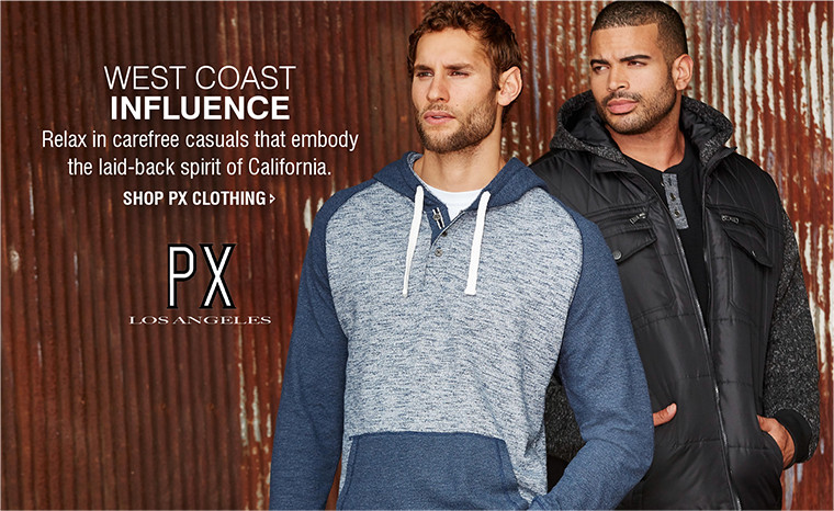 WEST COAST INFLUENCE | Relax in carefree casuals that embody the laid-back spirit of California. | SHOP PX CLOTHING