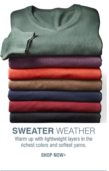 SWEATER WEATHER | Warm up with lightweight layers in the richest colors and softest yarns. | SHOP NOW
