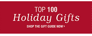 Top 100 Holiday Gifts | SHOP THE GIFT GUIDE NOW