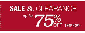 SALE & CLEARANCE up to 75% OFF | SHOP NOW