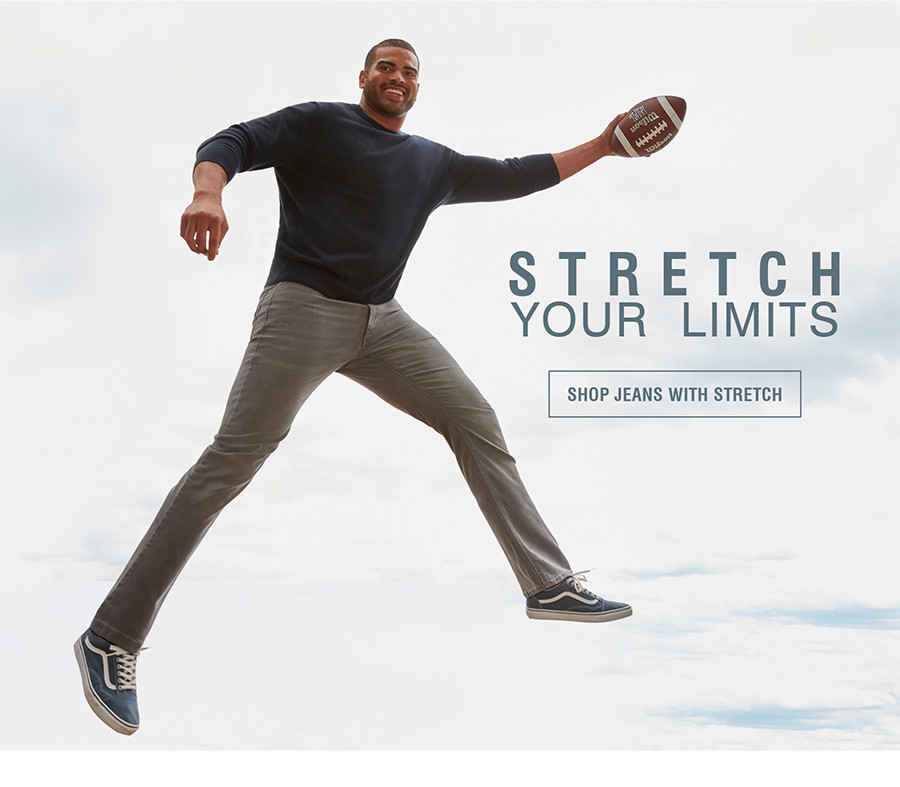 STRETCH YOUR LIMITS | SHOP JEANS WITH STRETCH