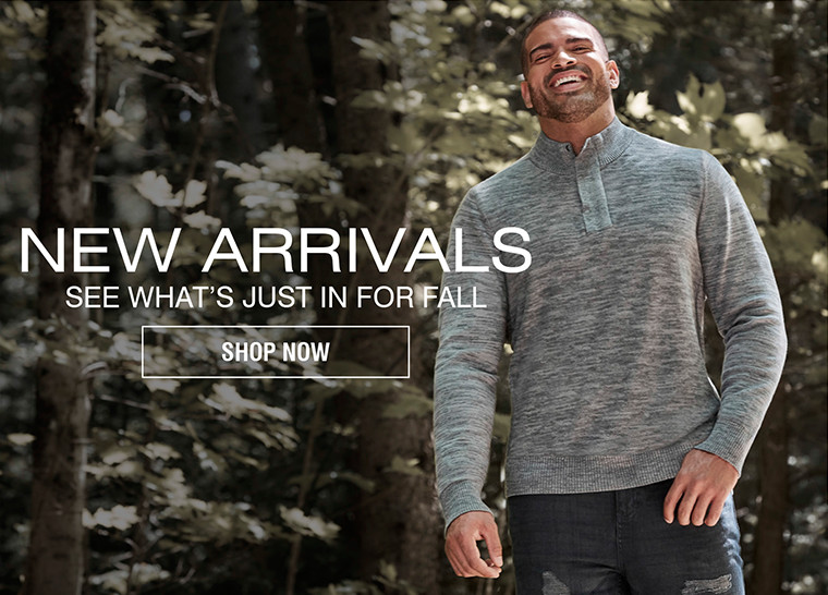 NEW ARRIVALS | SEE WHAT'S JUST IN FOR FALL | SHOP NOW