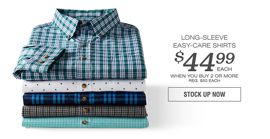 LONG-SLEEVE EASY-CARE SHIRTS $44.99 EACH WHEN YOU BUY 2 OR MORE | STOCK UP NOW