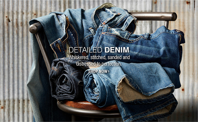 DETAILED DENIM | Whiskered, stitched, sanded and distressed to perfection. | SHOP NOW