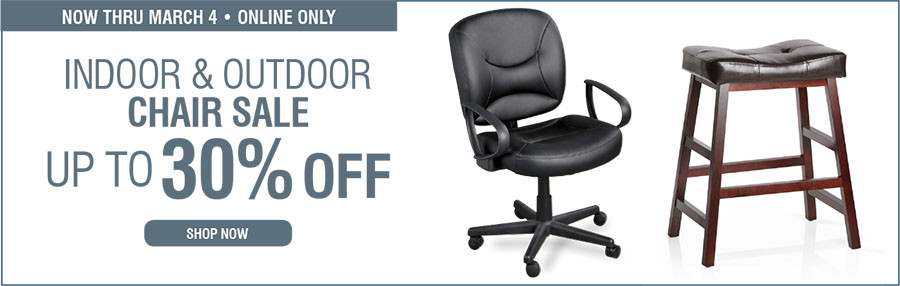 INDOOR AND OUTDOOR CHAIR SALE | UP TO 30% OFF - 2/24/2017 through 3/4/2017
