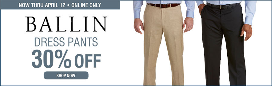 30% OFF BALLIN DRESS PANTS - 3/30/2017 through 4/12/2017