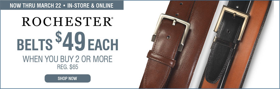 ROCHESTER BELTS | $49 EACH WHEN YOU BUY 2 OR MORE - 3/2/2017 through 3/22/2017