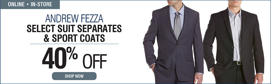 ANDREW FEZZA | 40% OFF SELECT SUIT SEPARATES AND SPORT COATS - 10/29/2015 through