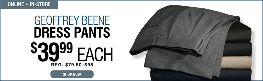 GEOFFREY BEENE DRESS PANTS | $39.99 EACH REG. $79.50 - $98 - 9/1/2015 through