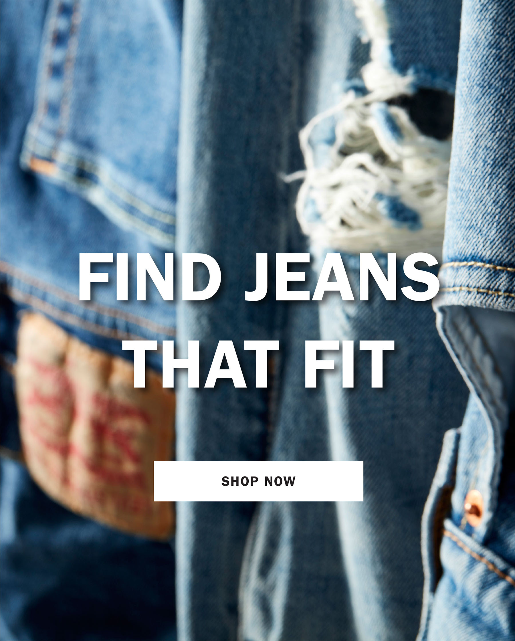 FIND JEANS THAT FIT   SHOP NOW