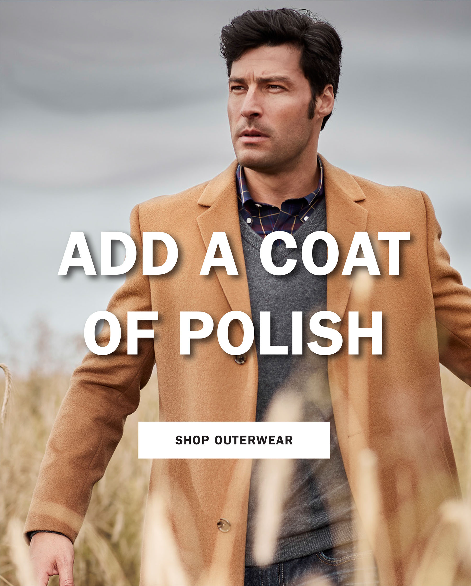 ADD A COAT OF POLISH   SHOP OUTERWEAR