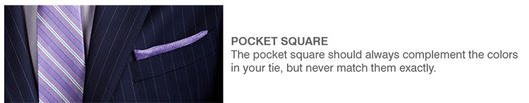 POCKET SQUARE | The pocket square should always complement the colors in your tie, but never match them exactly.