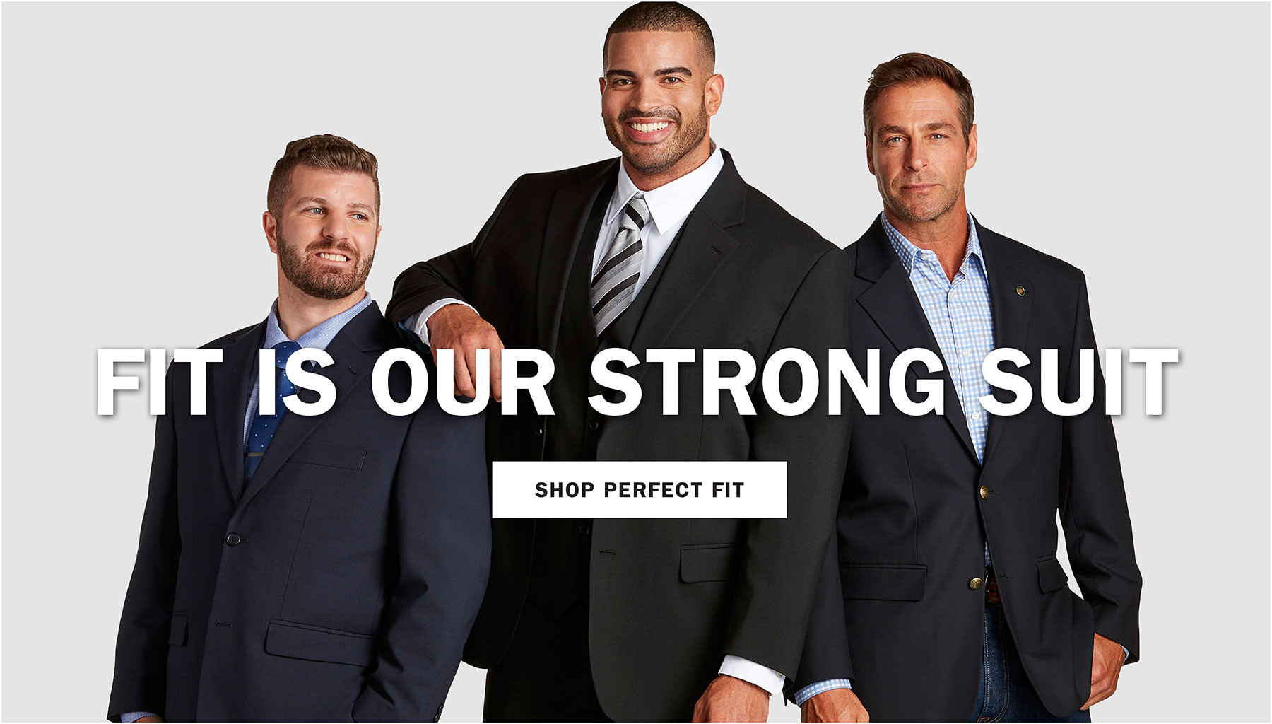 FIT IS OUR STRONG SUIT | SHOP PERFECT FIT