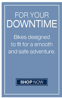 FOR YOUR DOWNTIME BIKES DESGINED TO FIT FOR A SMOOTH AND SAFE ADVENTURE