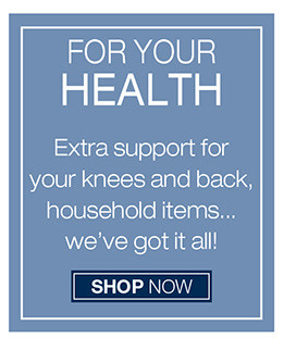 FOR YOUR HEALTH EXTEA SUPPORT FOR YOUR KNEES AND BACK, HOUSEHOLD ITEMS... WE'RE GOT IT ALL!