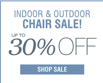 INDOOR AND OUTDOOR CHAIR SALE! UP TO 30% OFF SHOP NOW