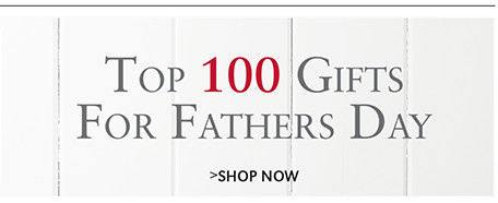 Top 100 Gifts For Fathers Day | SHOP NOW