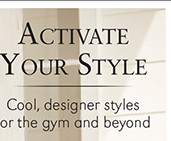 Activate Your Style | Cool, designer styles for the gym and beyond
