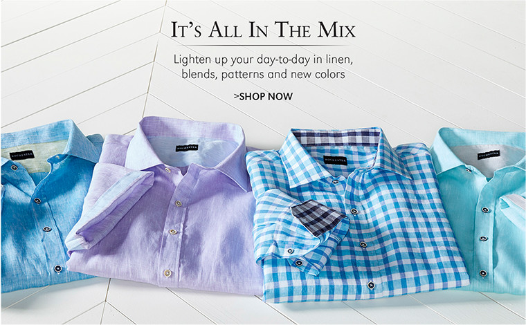It's All In The Mix | Lighten up your day-to-day in linen, blends, patterns and new colors | SHOP NOW