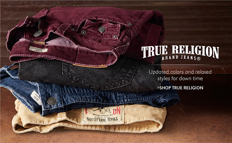 True Religion   Updated colors and relaxed styles for down time   SHOP TRUE RELIGION