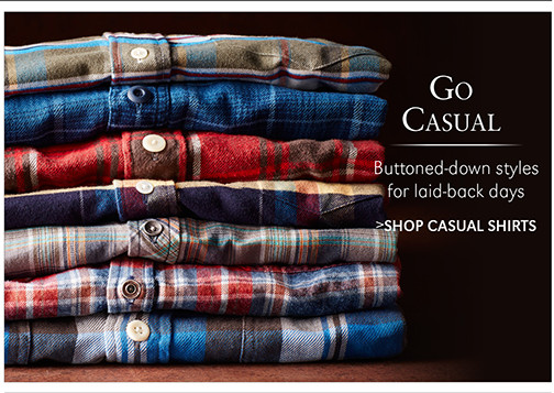 Go Casual   Buttoned-down styles for laid-back days   SHOP CASUAL SHIRTS