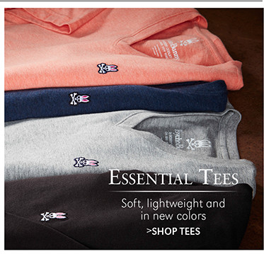 Essential Tees   Soft, lightweight and in new colors   SHOP TEES
