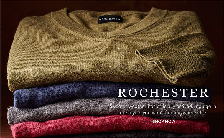 Rochester   Sweater weather has officially arrived. Indulge in luxe layers you won't find anywhere else.   SHOP NOW
