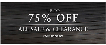 UP TO 75% OFF ALL SALE & CLEARANCE   SHOP NOW