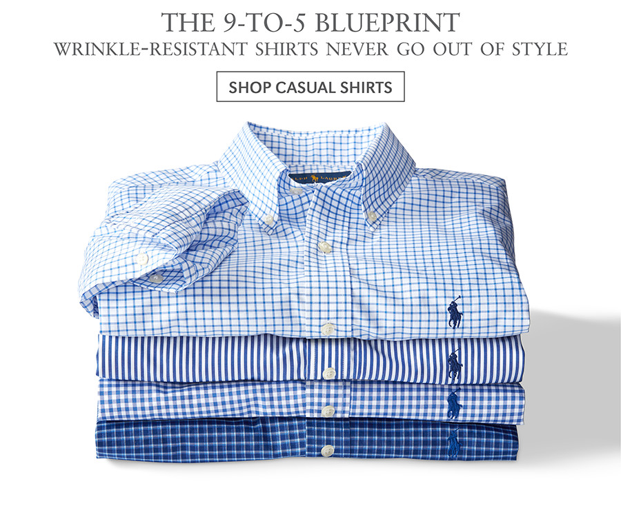 THE 9-TO-5 BLUEPRINT | WRINKLE-RESISTANT SHIRT S NEVER GO OUT OF STYLE | SHOP CASUAL SHIRTS