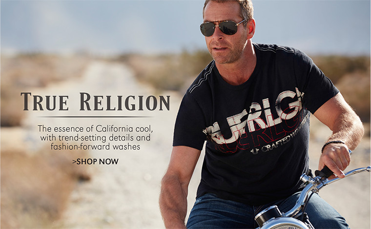 True Religion | The essence of California cool, with trend-setting details and fashion-forward washes | SHOP NOW