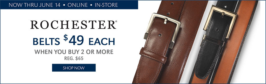 ROCHESTER BELTS | $49 EACH WHEN YOU BUY 2 OR MORE - 5/4/2017 through 6/14/2017