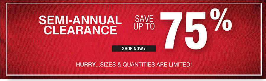 Semi Annual Sale: Save up to 75%. Hurry...Sizes and Qualities Are Limited!