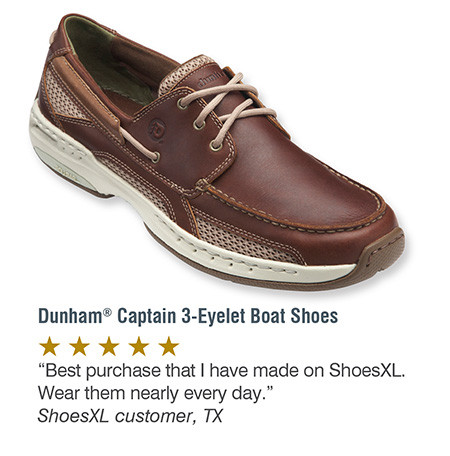 FIT TO BE TRIED: A FEW CUSTOMERS FAVORITES: DUNHAM CAPTAIN 3-EYELET BOAT SHOES: BEST PURCHASE THAT I HAVE MADE ON SHOESXL WEAR THEM NEARLY EVERY DAY. SHOESXL CUSTOMER, TX