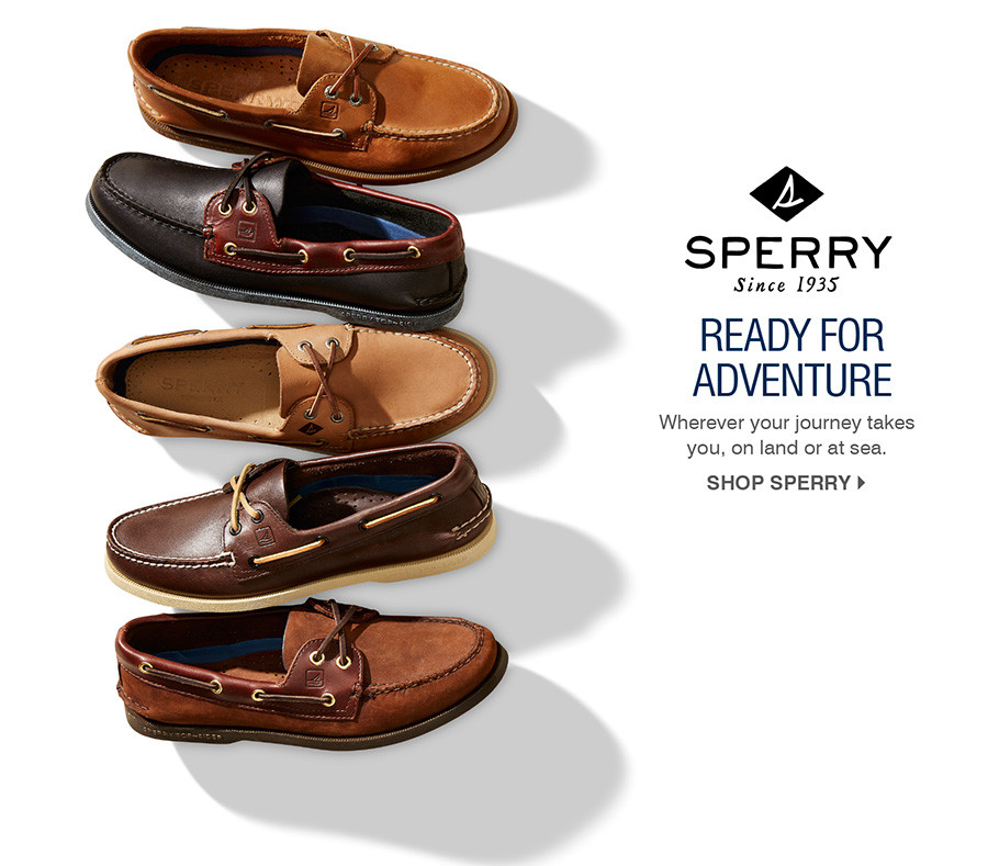 READY FOR ADVENTURE. WHEREVER YOUR JOURNEY TAKES YOU, ON LAND OR AT SEA. SHOP SPERRY