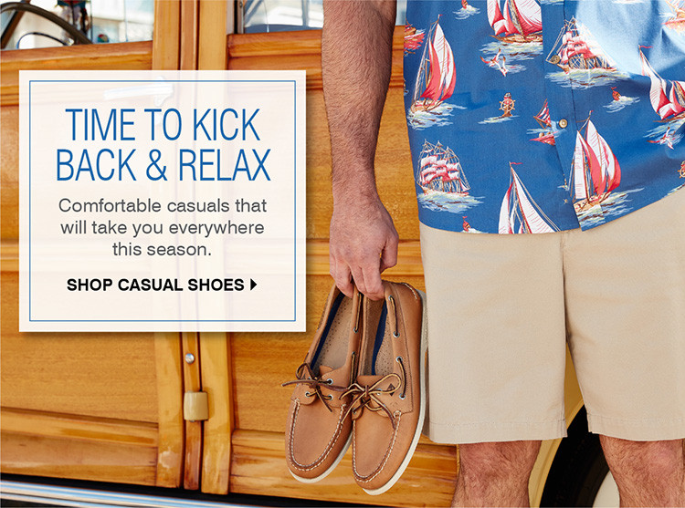 TIME TO KICK BACK & RELAX. COMFORTABLE CASUALS THAT WILL TAKE YOU EVERYWHERE THIS SEASON. SHOP CASUAL SHOES.