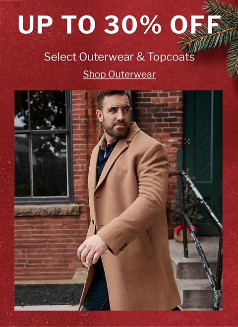 UP TO 30% OFF | SELECT OUTERWEAR & TOPCOATS
