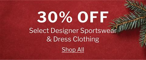 30% OFF SELECT DESIGNER SPORTSWEAR & DRESS CLOTHING