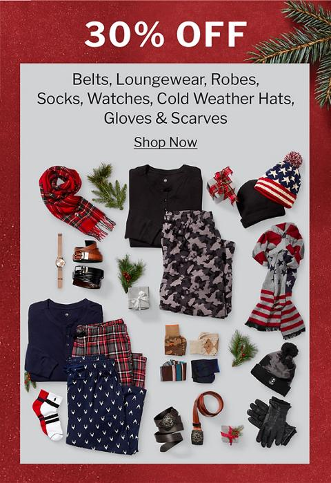 30% OFF ALL BELTS, LOUNGEWEAR, ROBES, SOCKS, WATCHES, COLD WEATHER HATS, GLOVES & SCARVES