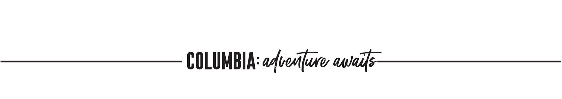 COLUMBIA: ADVENTURE AWAITS